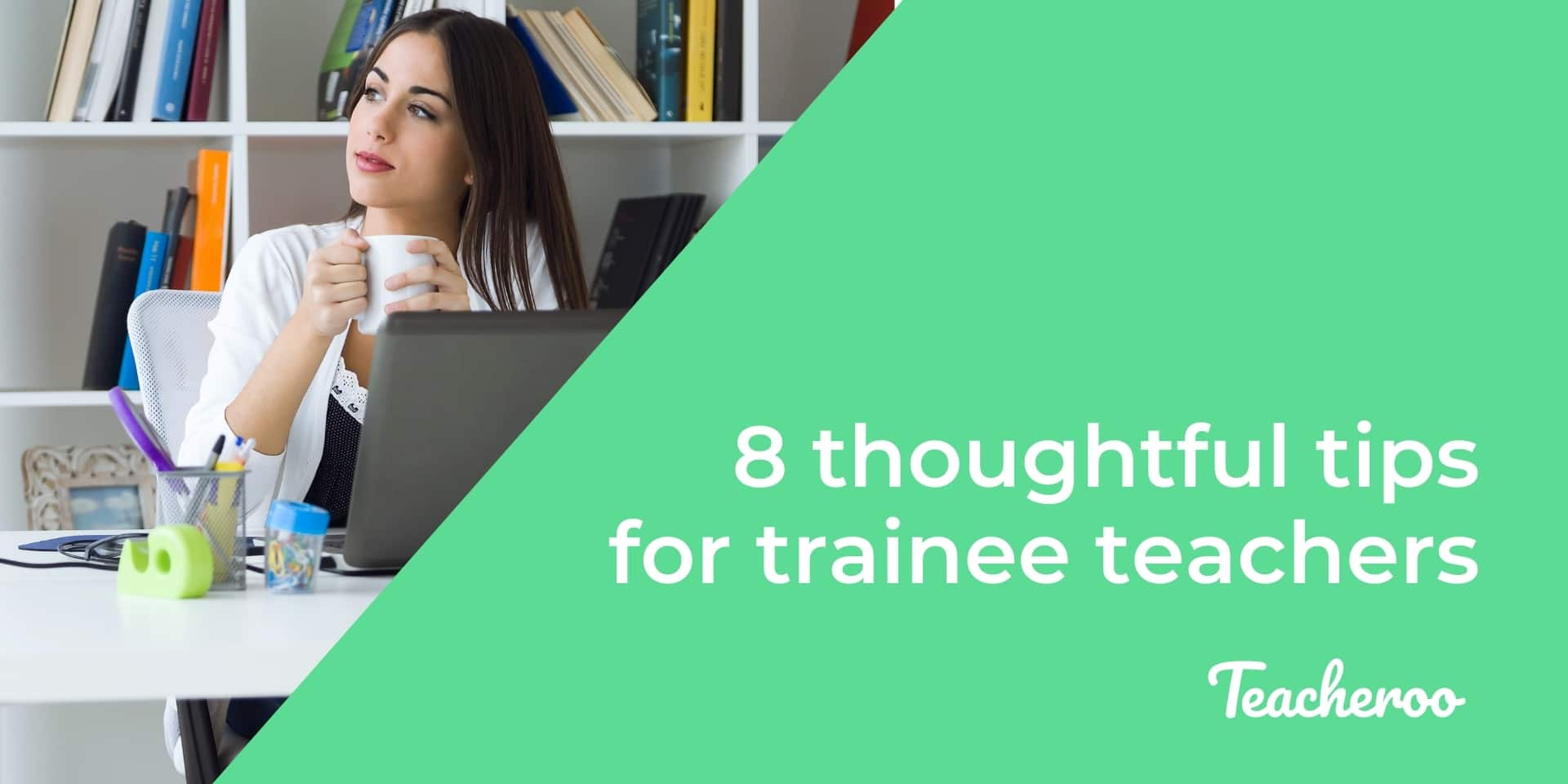 top tips for trainee teachers. Female teacher sits at desk thinking with cup in hand